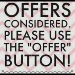 Offers are considered on anything we have for sale